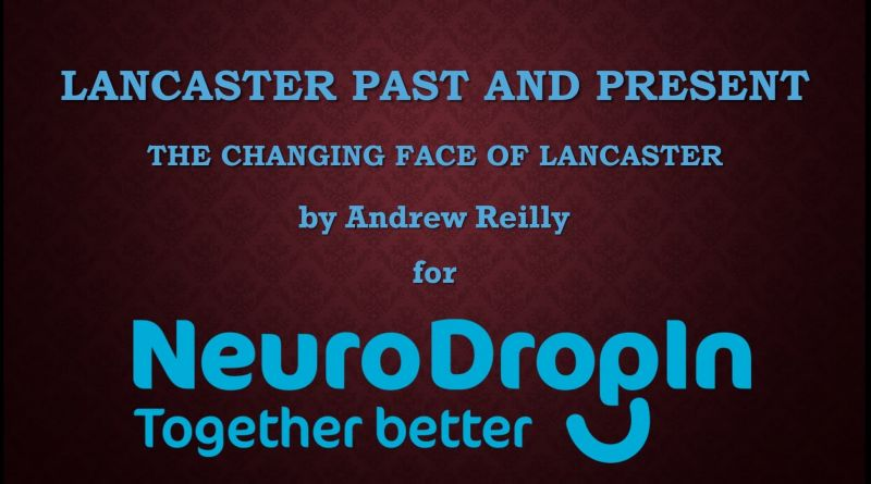 Historical Talk `THE CHANGING FACE OF LANCASTER`